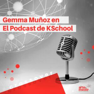 Crossover: Entrevista a Gemma Muñoz en el Podcast de KSchool